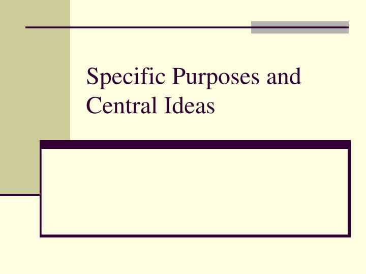 Specific purposes and central ideas