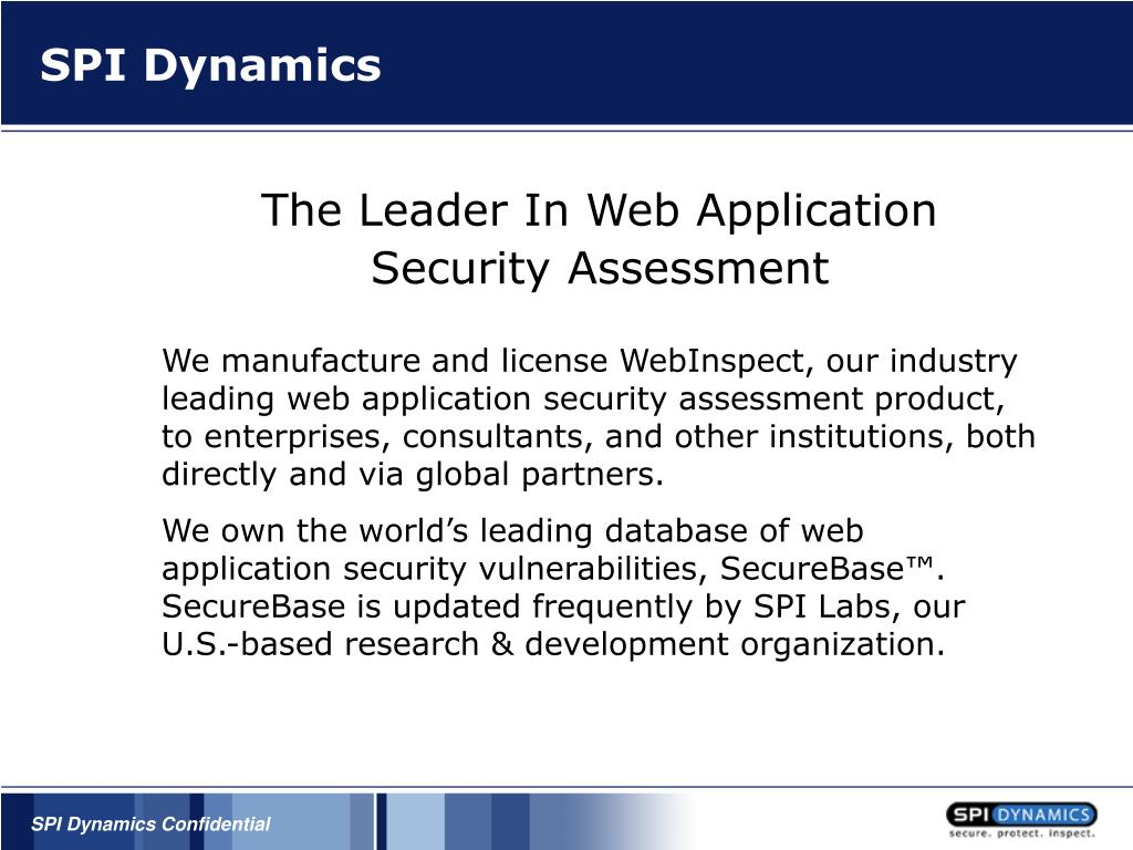 We manufacture and license WebInspect, our industry leading web application security assessment product, to enterprises, consultants, and other institutions, both directly and via global partners.