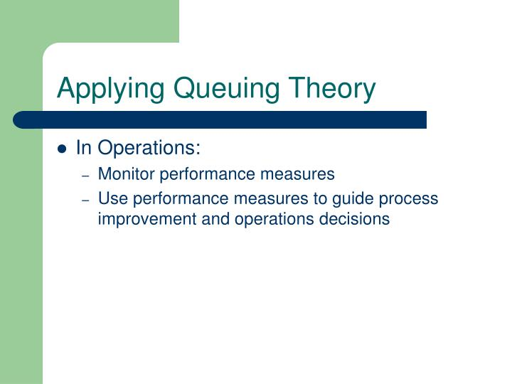 Applying Queuing Theory