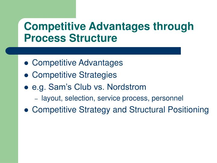 Competitive Advantages through Process Structure