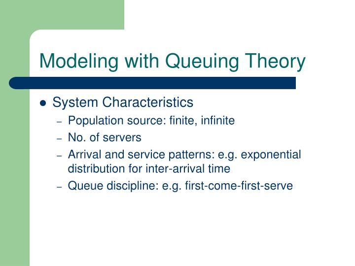 Modeling with Queuing Theory