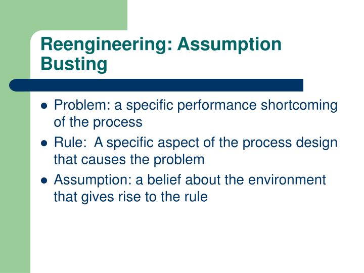 Reengineering: Assumption Busting