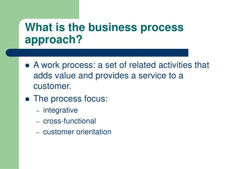 What is the business process approach?