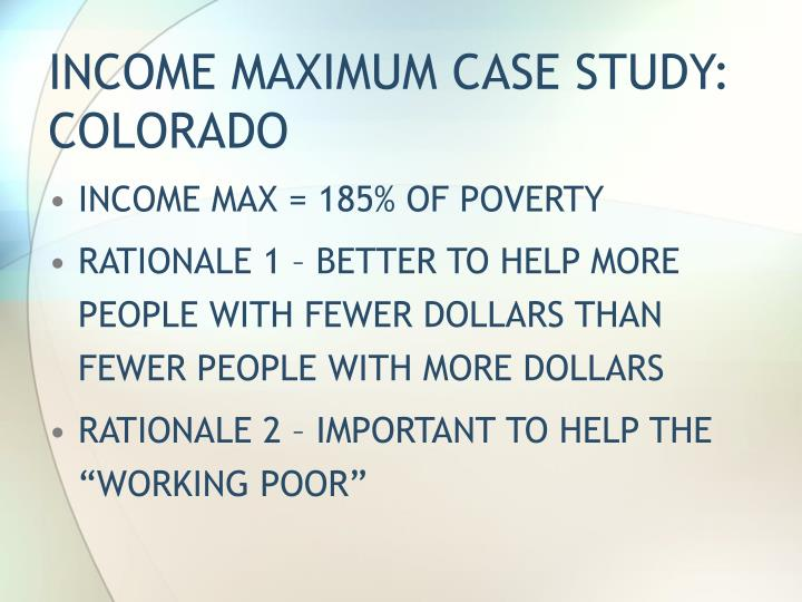 INCOME MAXIMUM CASE STUDY:  COLORADO