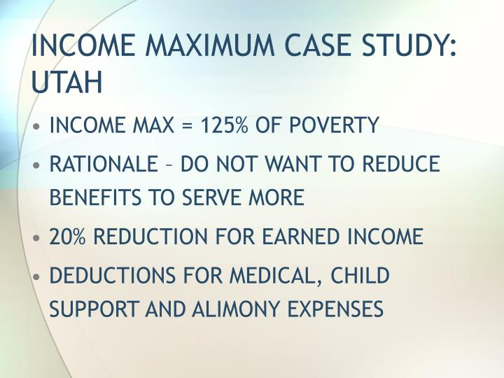 INCOME MAXIMUM CASE STUDY: UTAH
