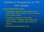 a different perspective on pr anti google