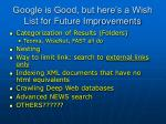 google is good but here s a wish list for future improvements