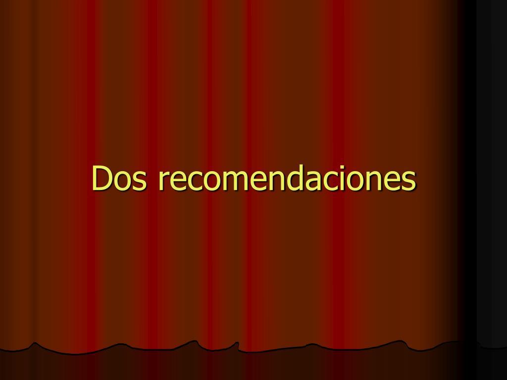 Dos recomendaciones
