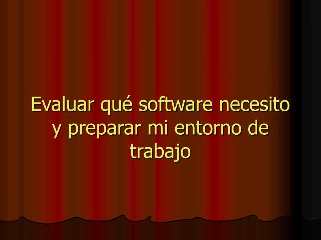 Evaluar qué software necesito y preparar mi entorno de trabajo