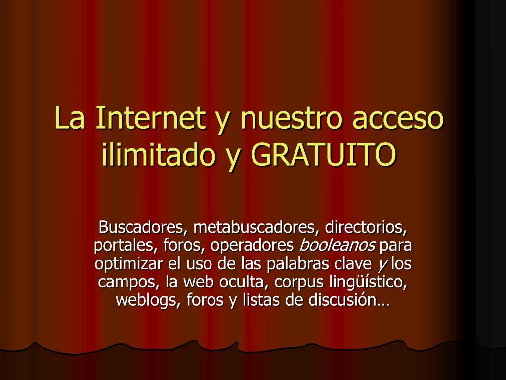 La Internet y nuestro acceso ilimitado y GRATUITO