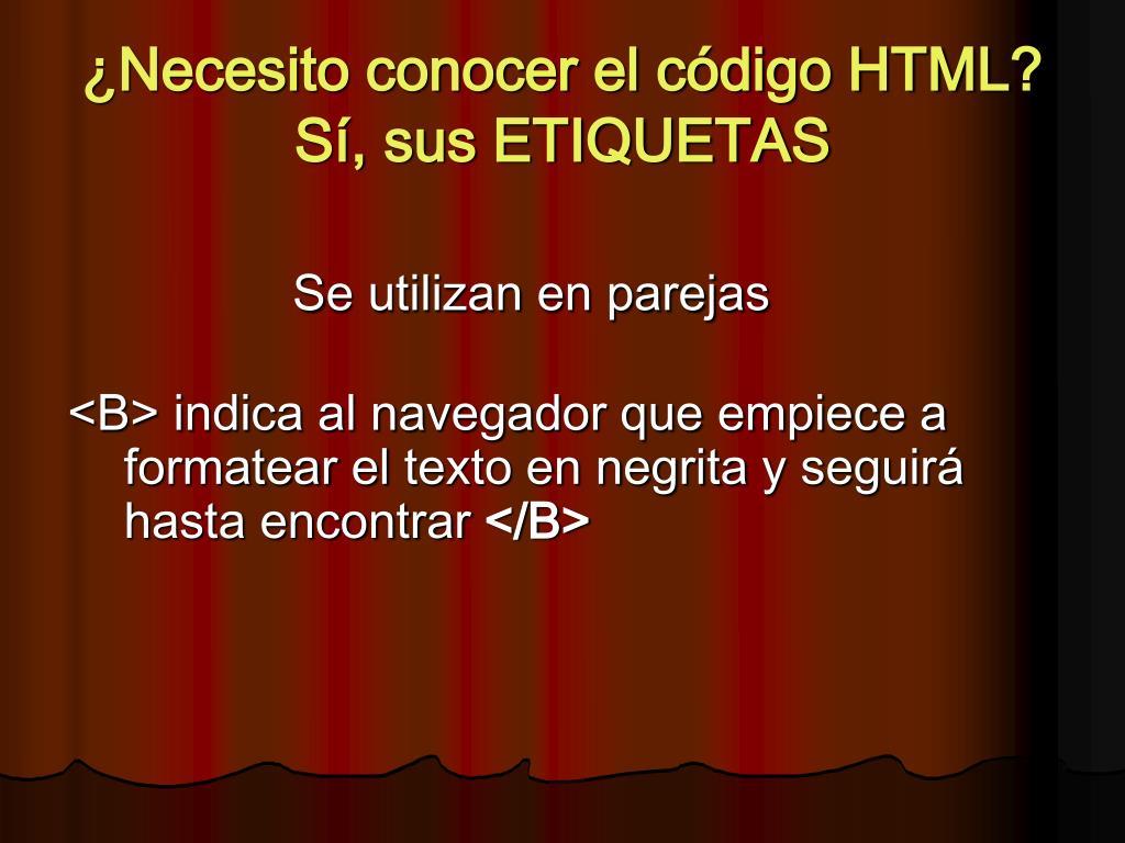 ¿Necesito conocer el código HTML?  Sí, sus ETIQUETAS