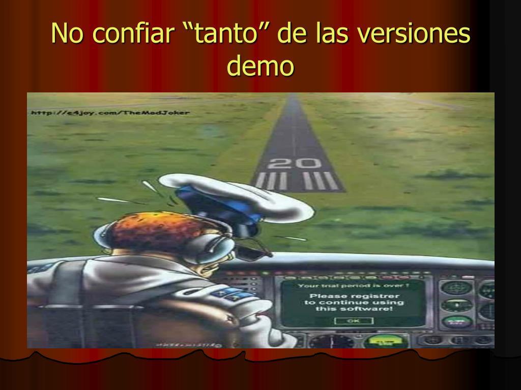 """No confiar """"tanto"""" de las versiones demo"""