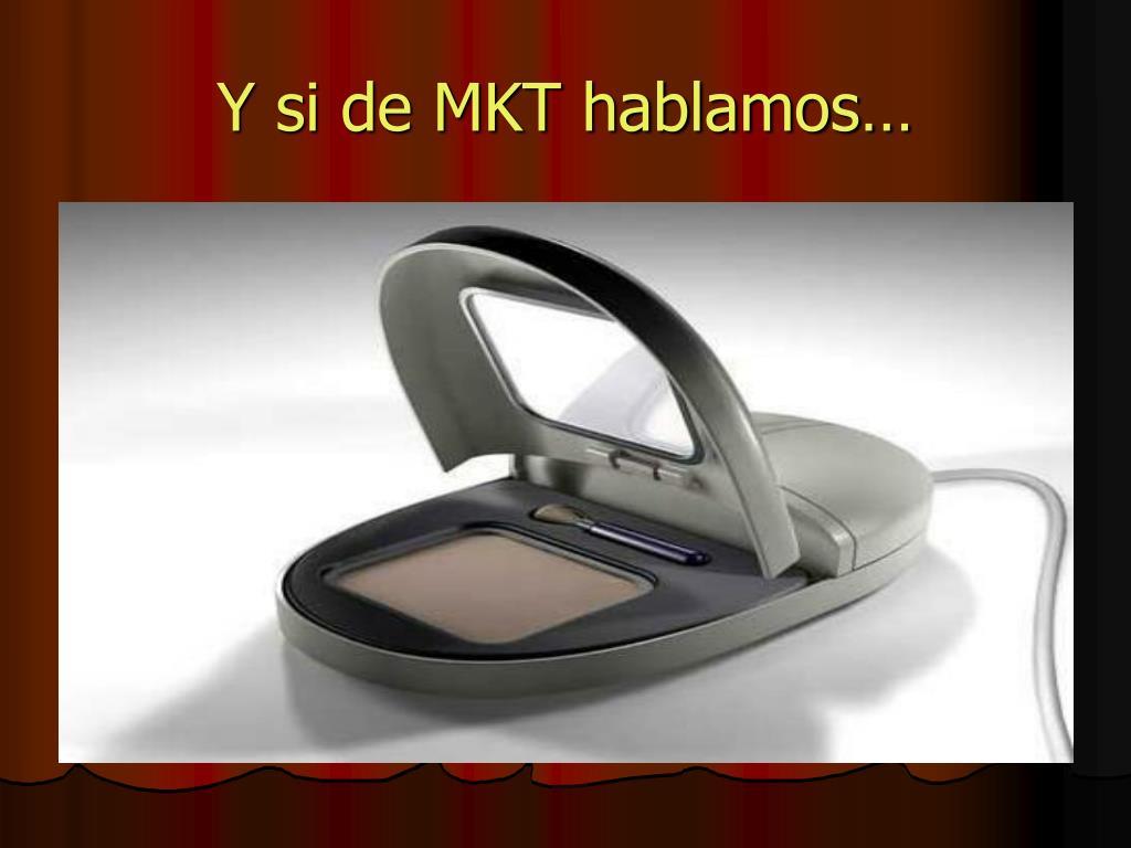 Y si de MKT hablamos…