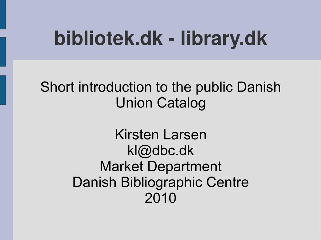 Short introduction to the public Danish Union Catalog