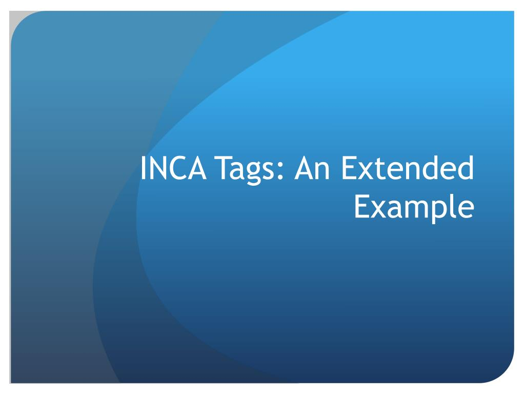 INCA Tags: An Extended Example