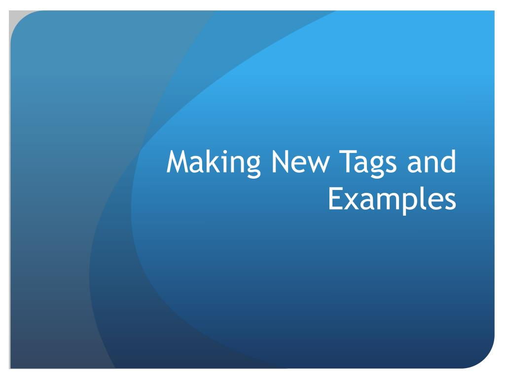 Making New Tags and Examples