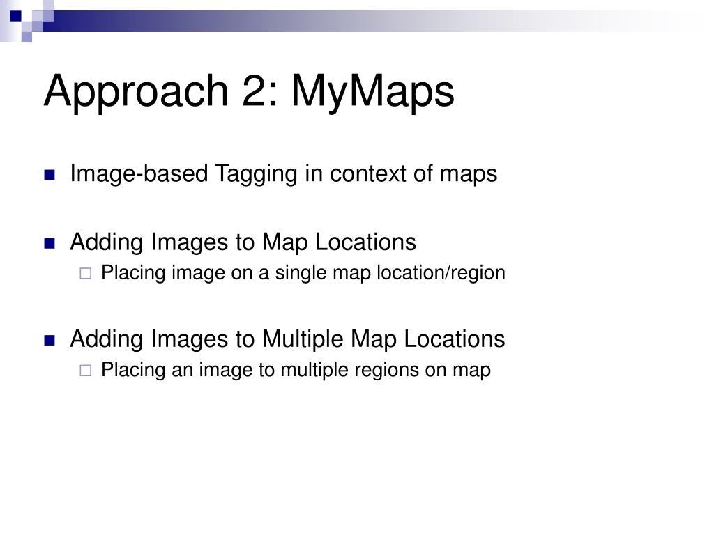 Approach 2: MyMaps
