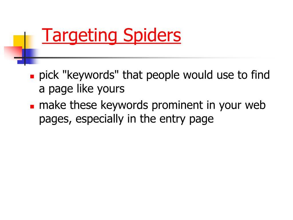 Targeting Spiders