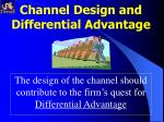 the design of the channel should contribute to the firm s quest for differential advantage