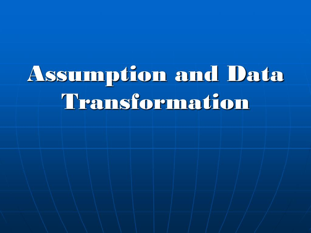 Assumption and Data Transformation