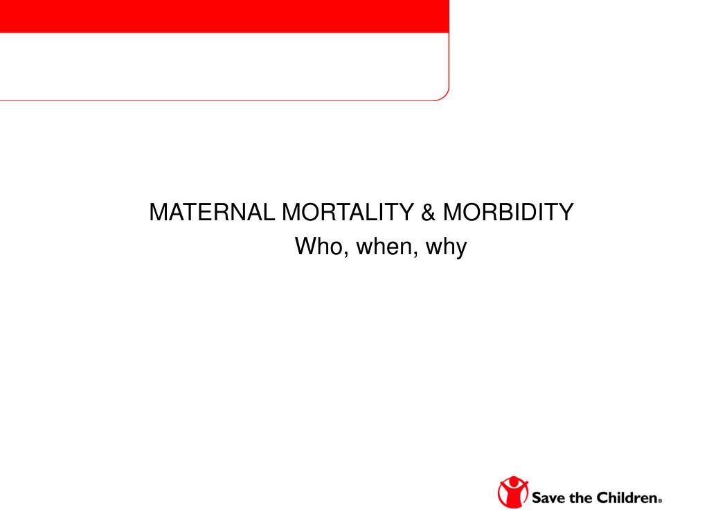 MATERNAL MORTALITY & MORBIDITY