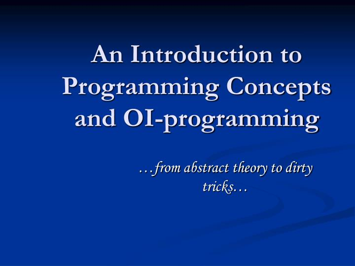 An introduction to programming concepts and oi programming