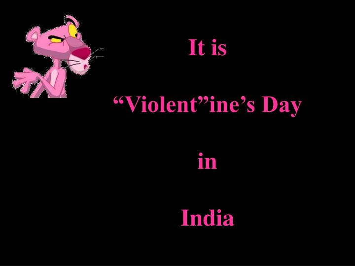 It is violent ine s day in india l.jpg