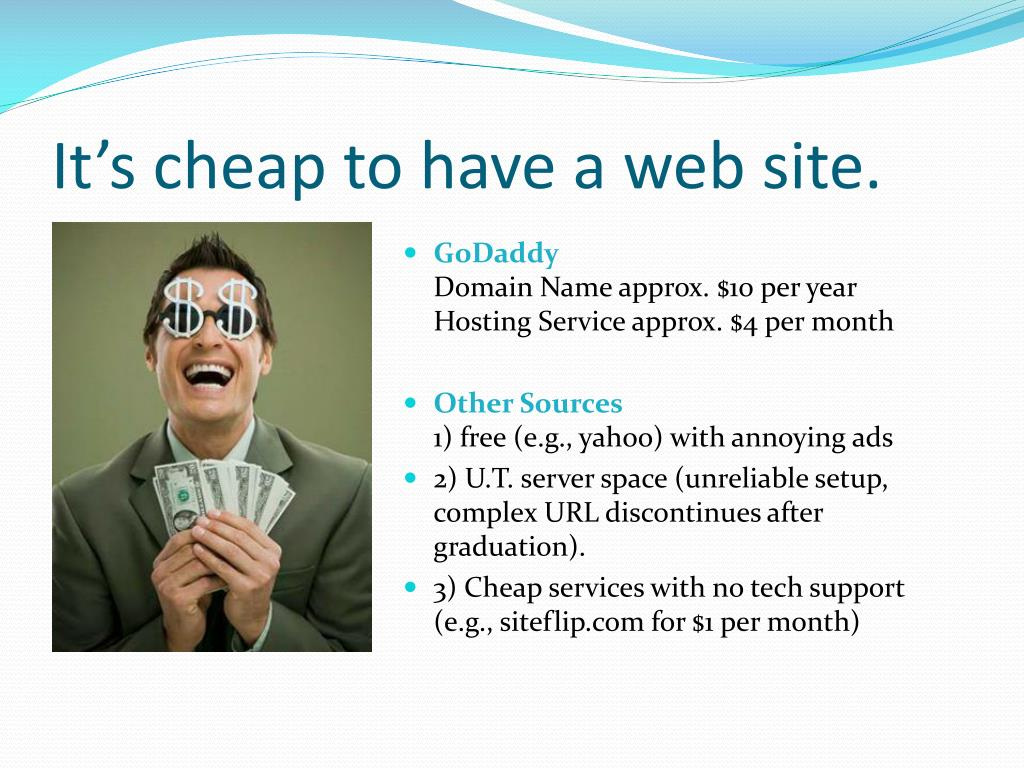 It's cheap to have a web site.