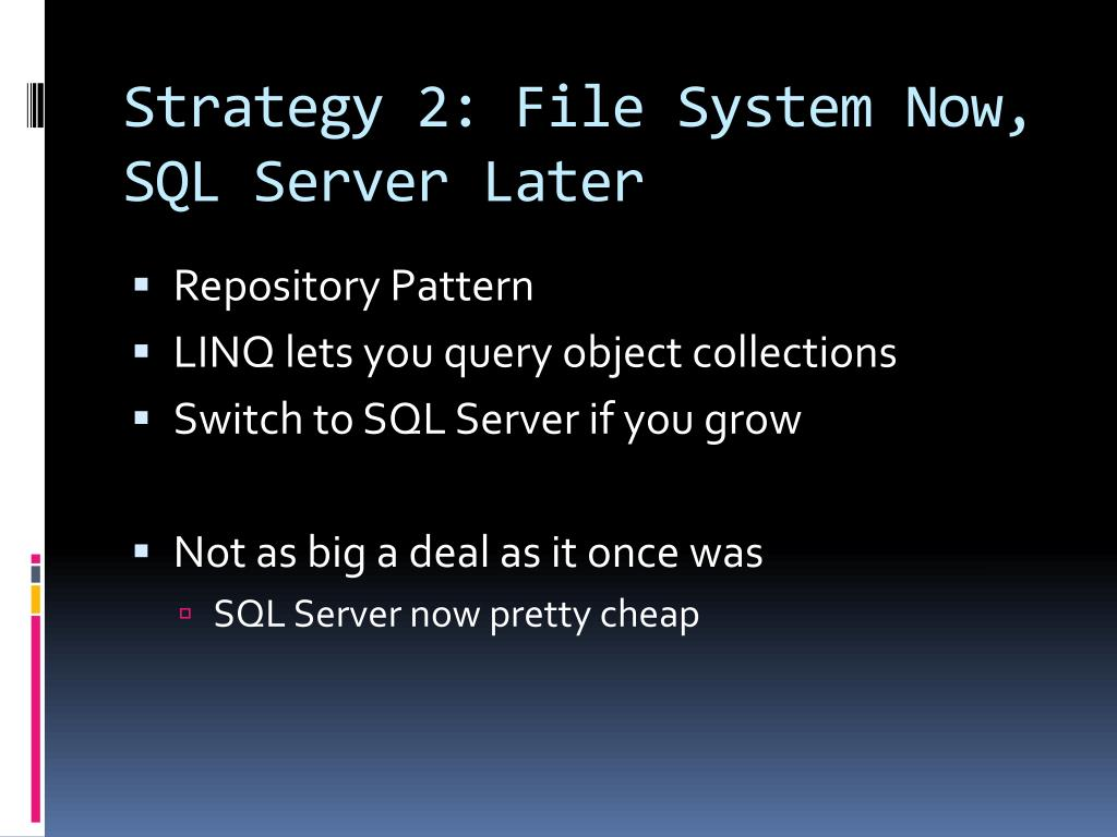 Strategy 2: File System Now, SQL Server Later