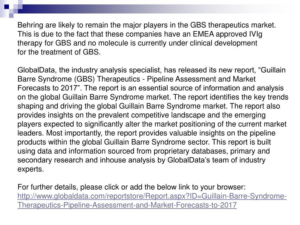 Behring are likely to remain the major players in the GBS therapeutics market.