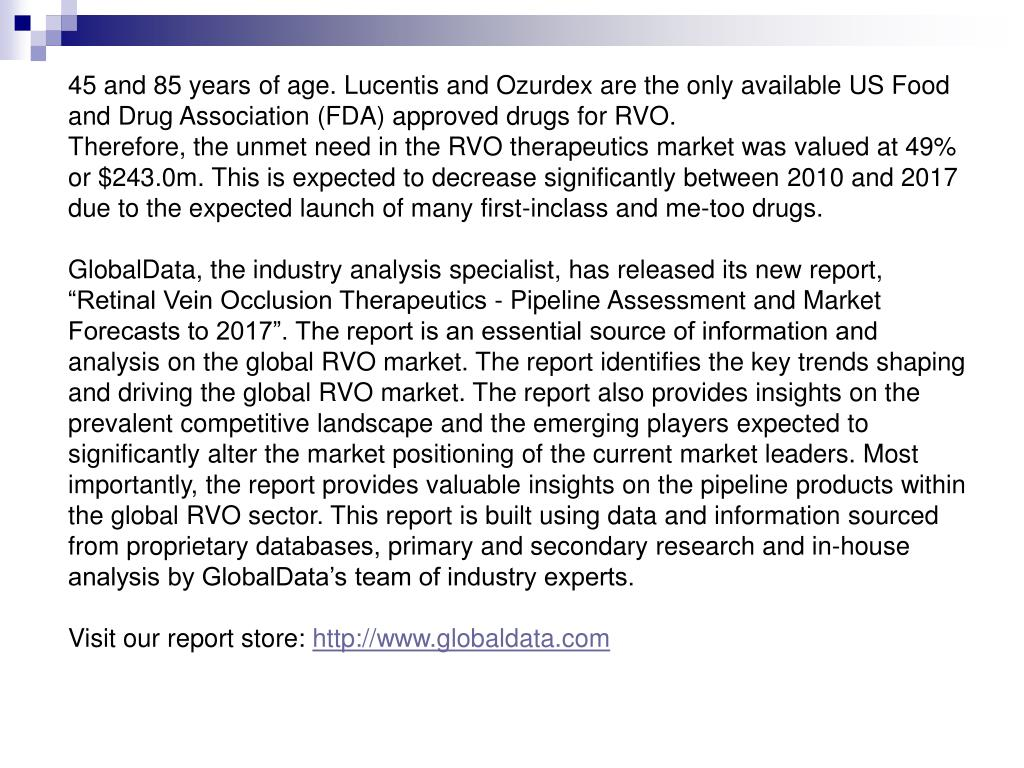 45 and 85 years of age. Lucentis and Ozurdex are the only available US Food and Drug Association (FDA) approved drugs for RVO.