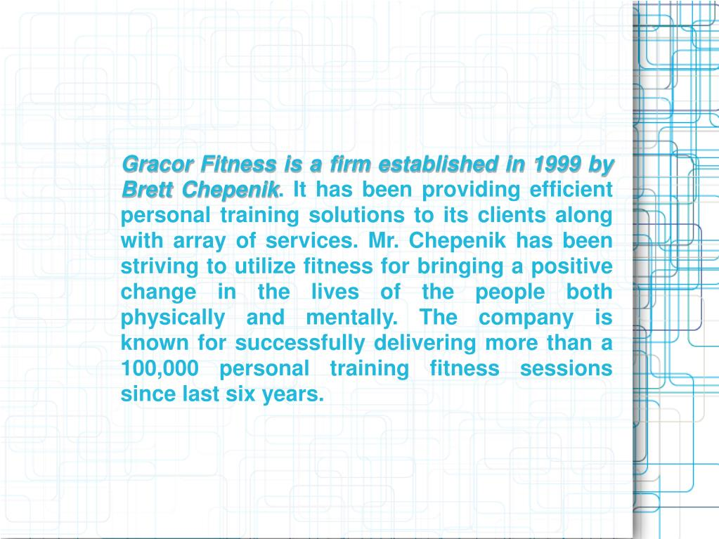 Gracor Fitness is a firm established in 1999 by Brett Chepenik