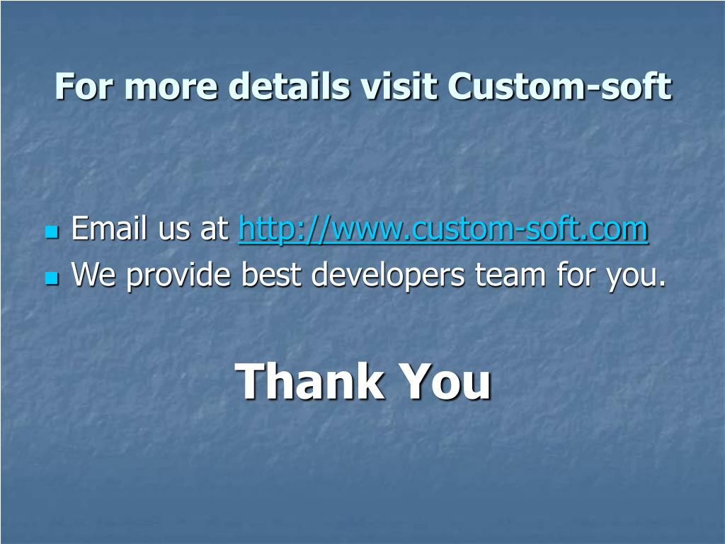 For more details visit Custom-soft