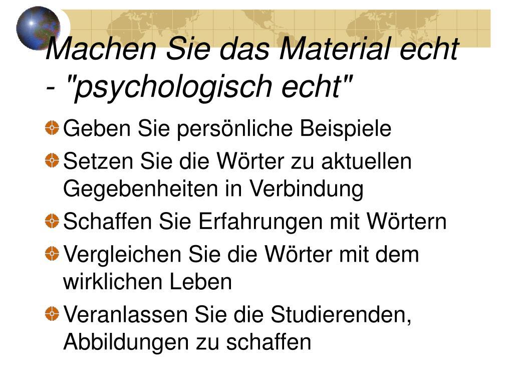 """Machen Sie das Material echt - """"psychologisch echt"""""""