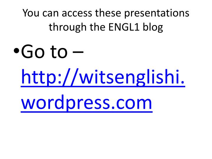 You can access these presentations through the engl1 blog l.jpg