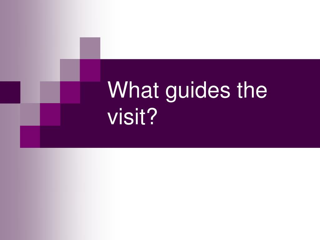 What guides the visit?