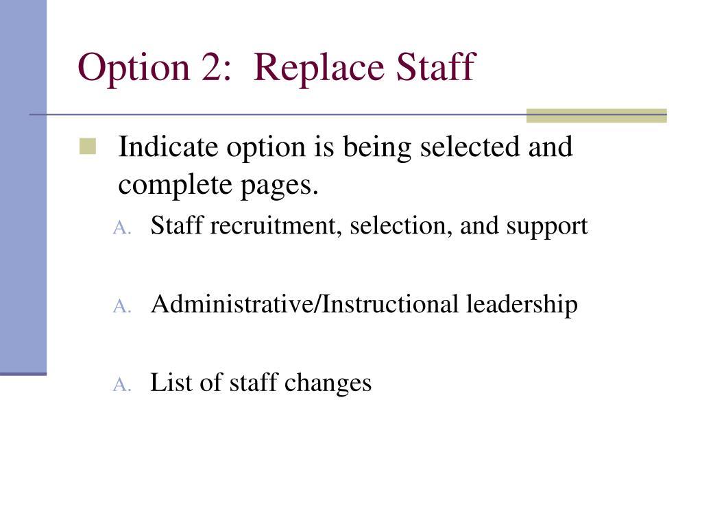 Option 2:  Replace Staff