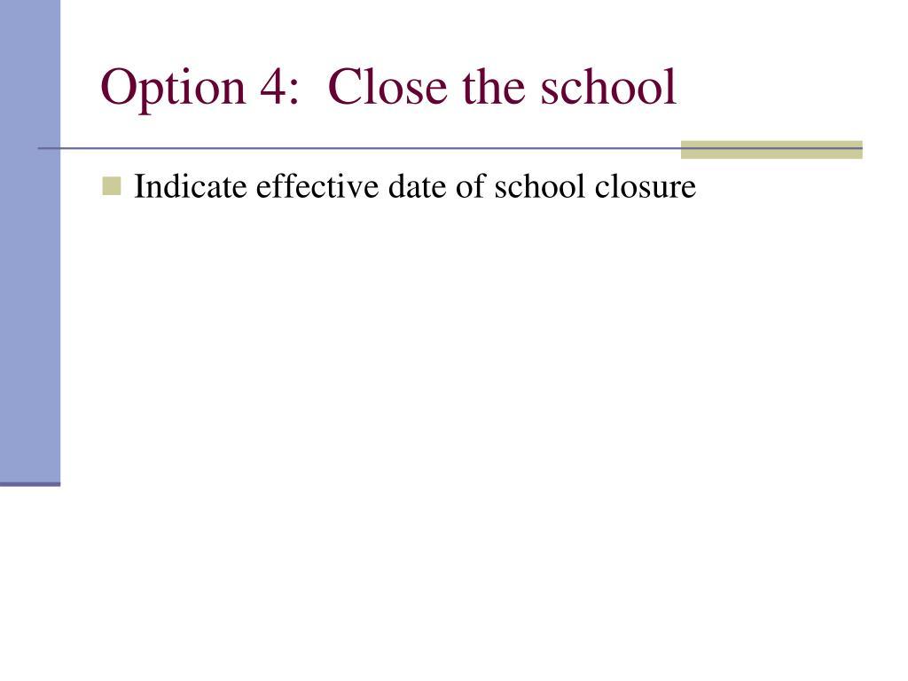 Option 4:  Close the school