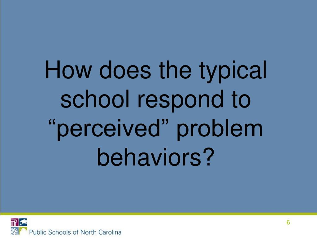 """How does the typical school respond to """"perceived"""" problem behaviors?"""