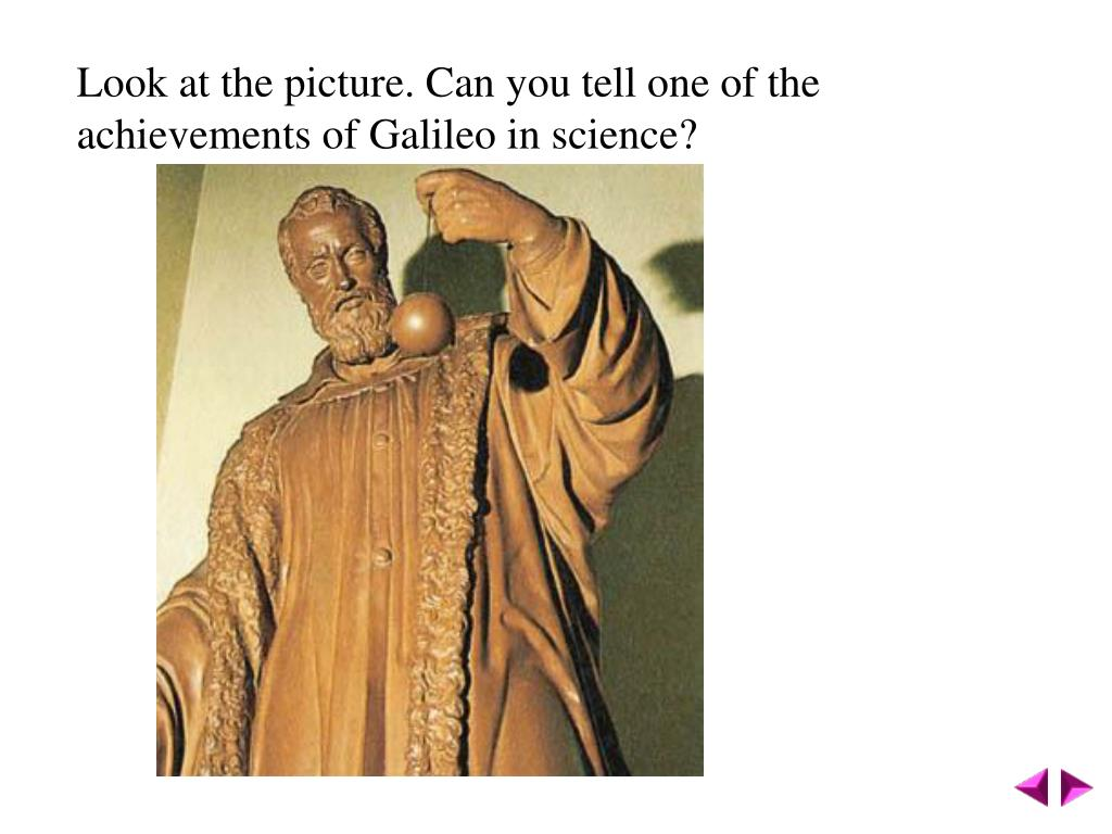 Look at the picture. Can you tell one of the achievements of Galileo in science?
