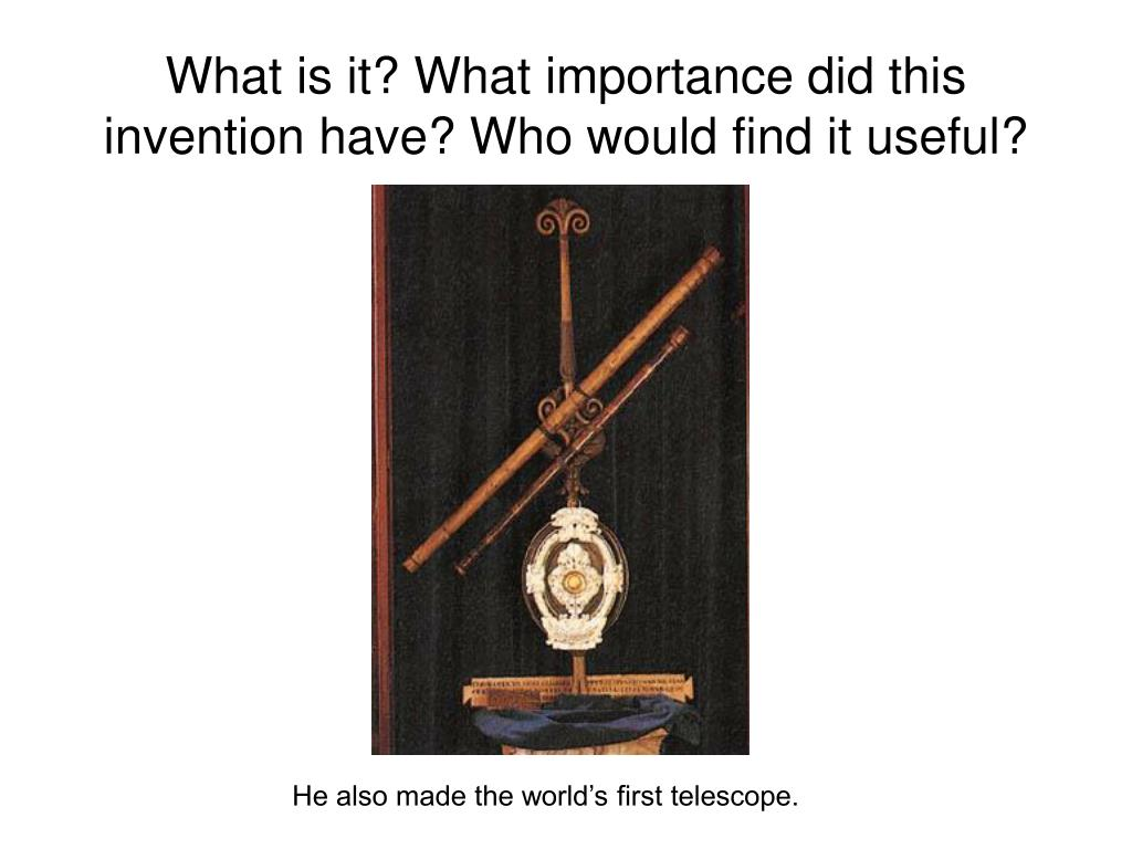 What is it? What importance did this invention have? Who would find it useful?