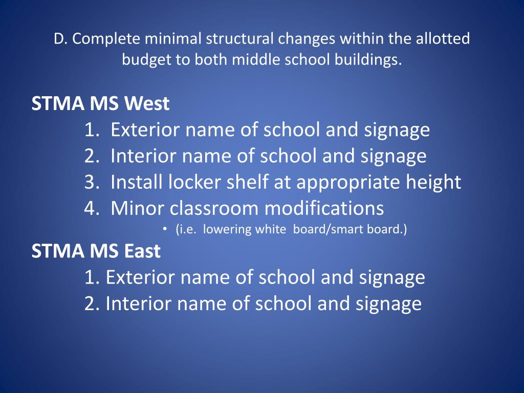 D. Complete minimal structural changes within the allotted budget to both middle school buildings.