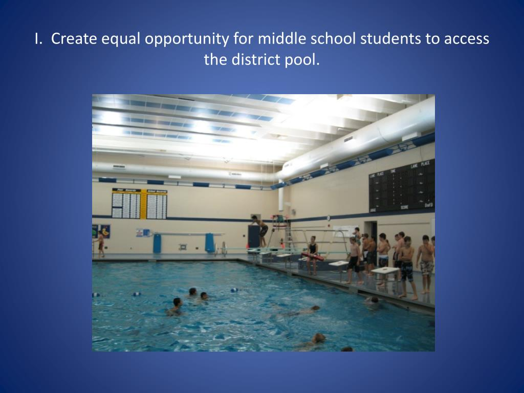 I.  Create equal opportunity for middle school students to access the district pool.