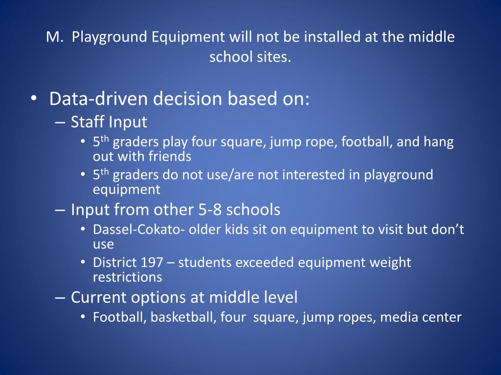 M.  Playground Equipment will not be installed at the middle school sites.