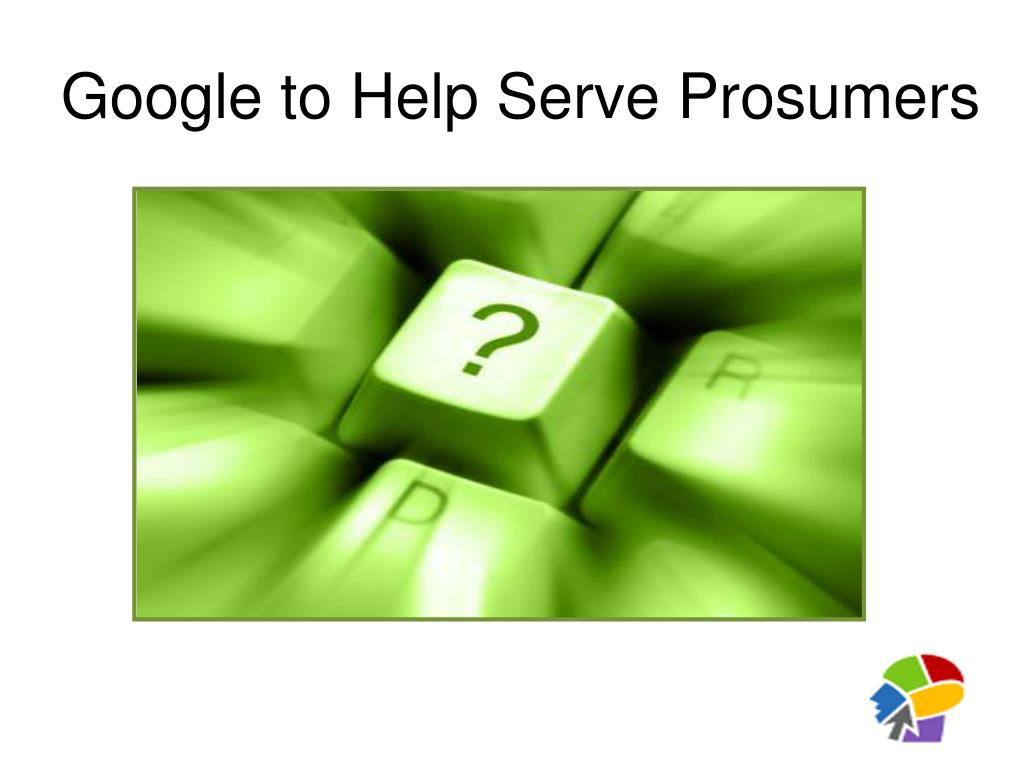 Google to Help Serve Prosumers