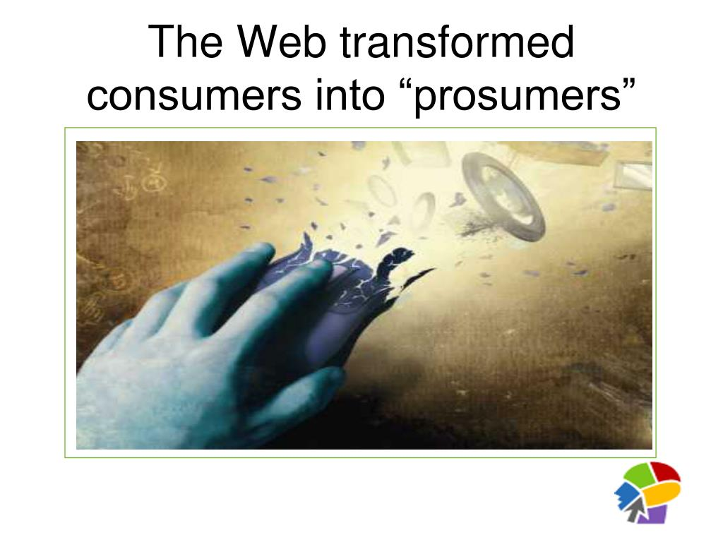 "The Web transformed consumers into ""prosumers"""
