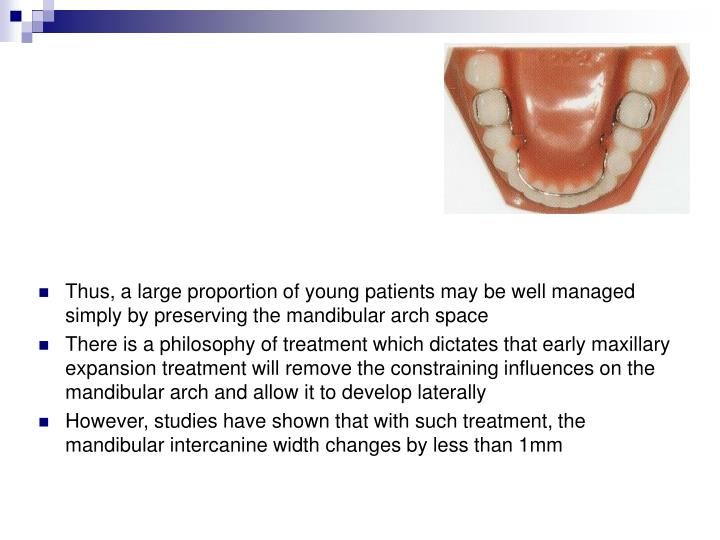 Thus, a large proportion of young patients may be well managed simply by preserving the mandibular arch space