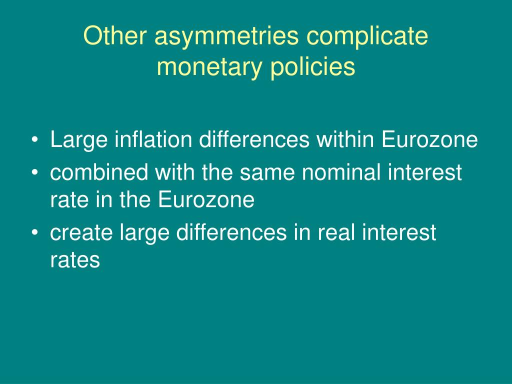 Other asymmetries complicate monetary policies