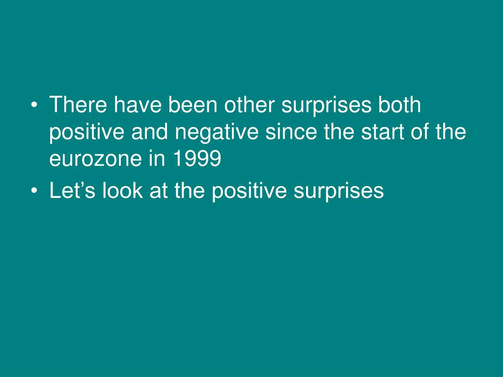 There have been other surprises both positive and negative since the start of the eurozone in 1999