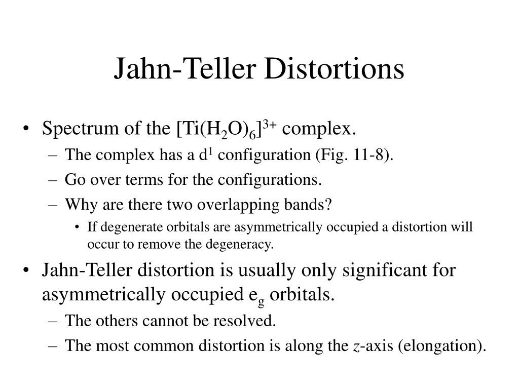the jahn teller effect The jahn-teller effect is a geometric distortion of a non-linear molecular system that reduces its symmetry and energy this distortion is typically observed among octahedral complexes where the two.